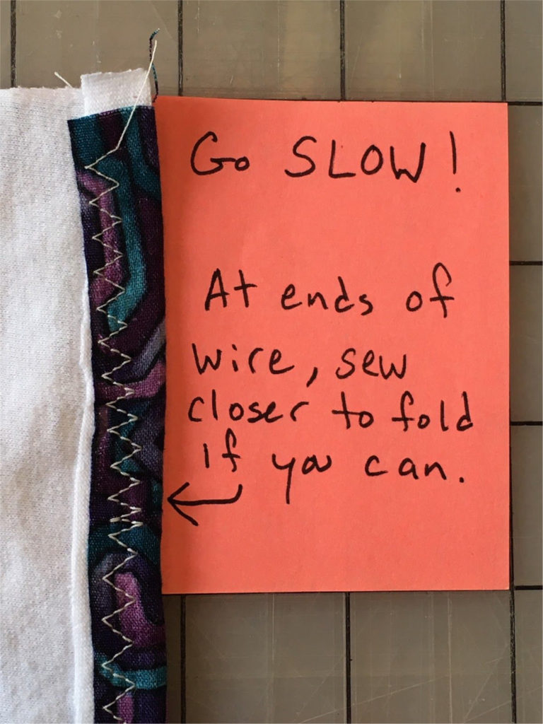 Go slow! At ends of wire, sew closer to fold if you can.